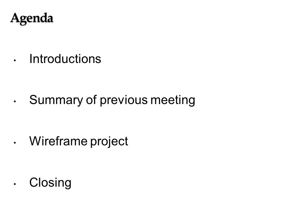 Agenda Introductions Summary of previous meeting Wireframe project