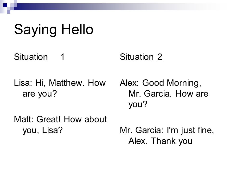 Saying Hello Situation 1 Lisa: Hi, Matthew. How are you