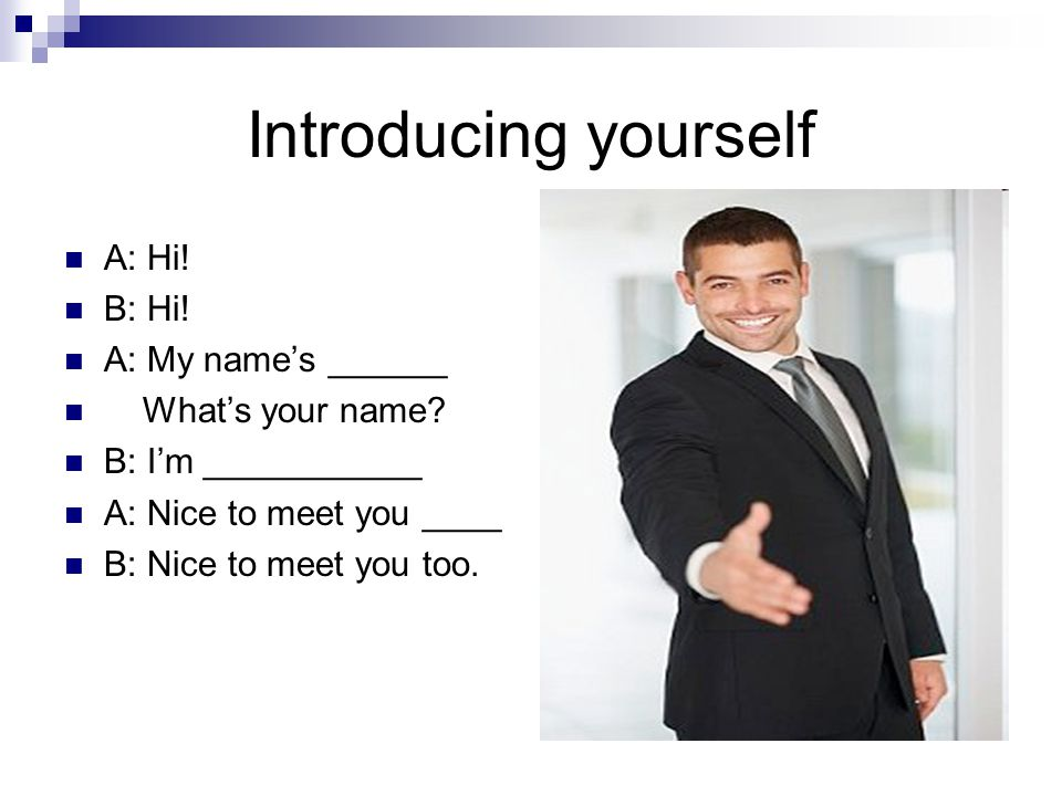 Introducing yourself A: Hi! B: Hi! A: My name's ______
