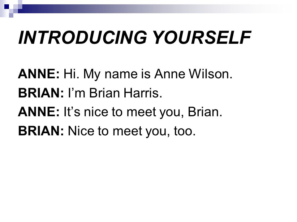 INTRODUCING YOURSELF ANNE: Hi. My name is Anne Wilson.