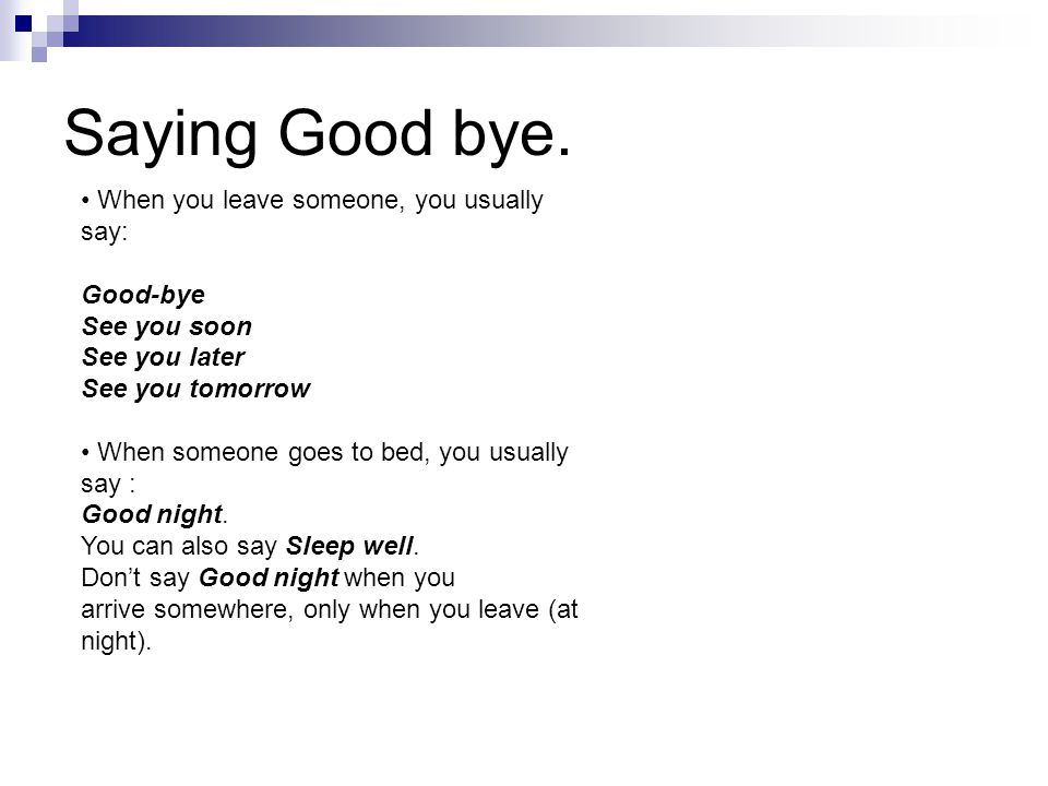 Saying Good bye. • When you leave someone, you usually say: Good-bye