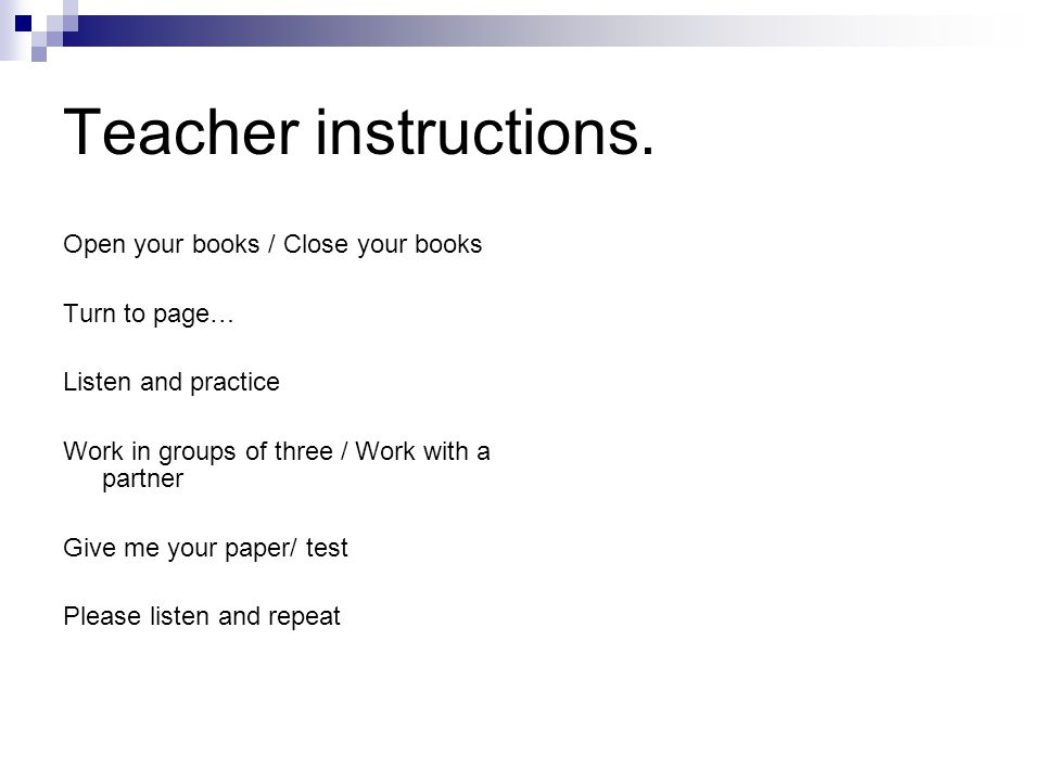 Teacher instructions. Open your books / Close your books Turn to page…