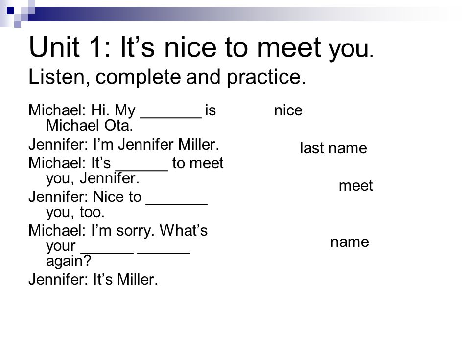 Unit 1: It's nice to meet you. Listen, complete and practice.