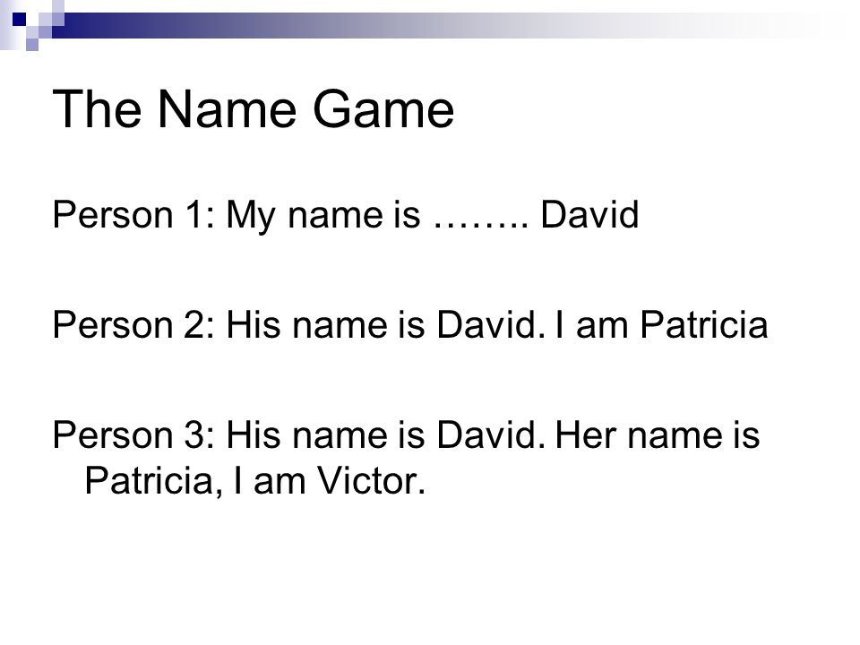 The Name Game Person 1: My name is …….. David