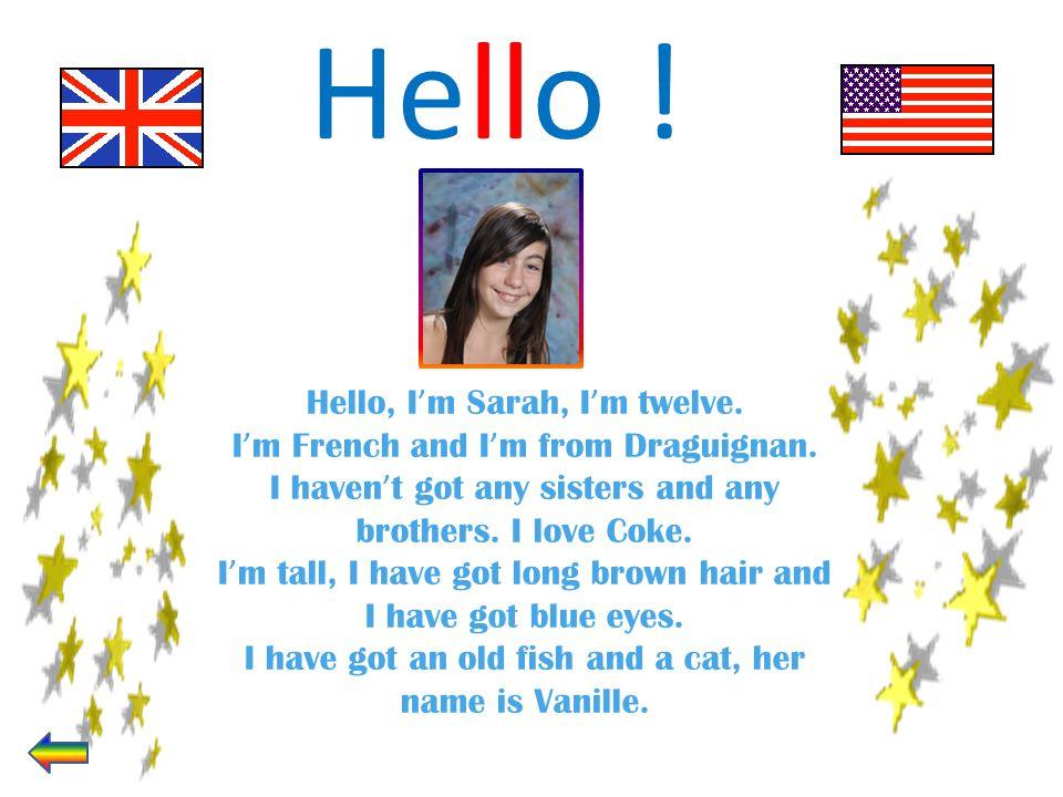 Hello ! Hello, I'm Sarah, I'm twelve.
