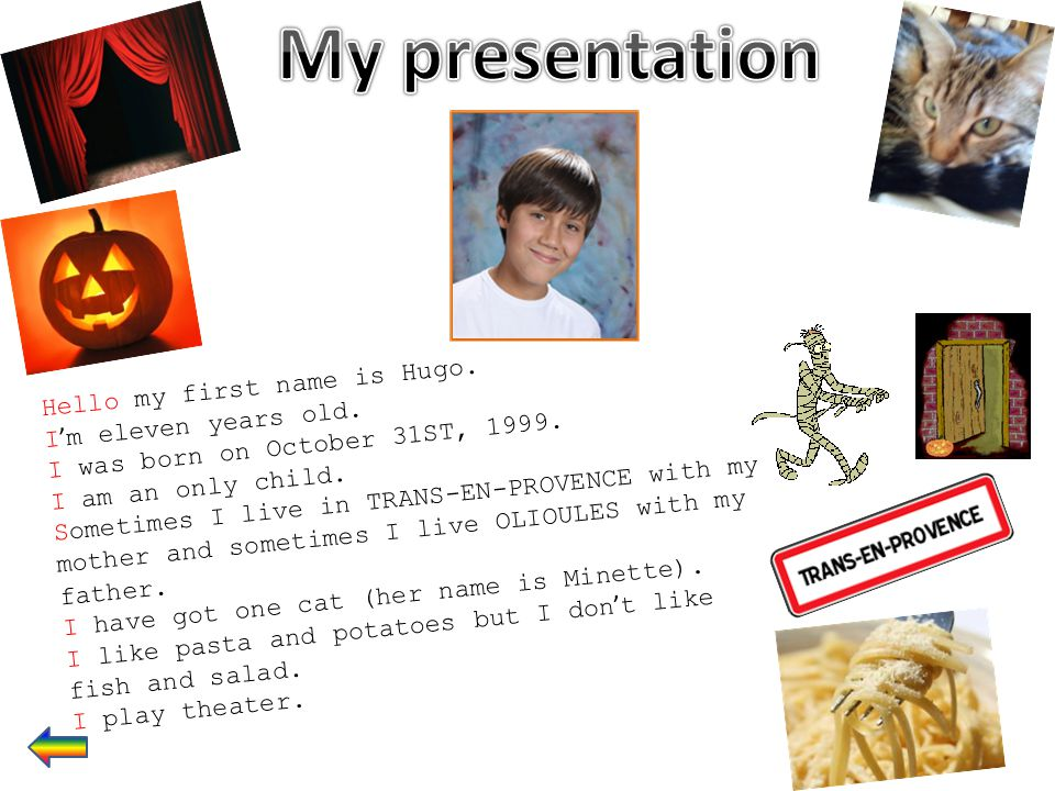 My presentation Hello my first name is Hugo. I'm eleven years old.