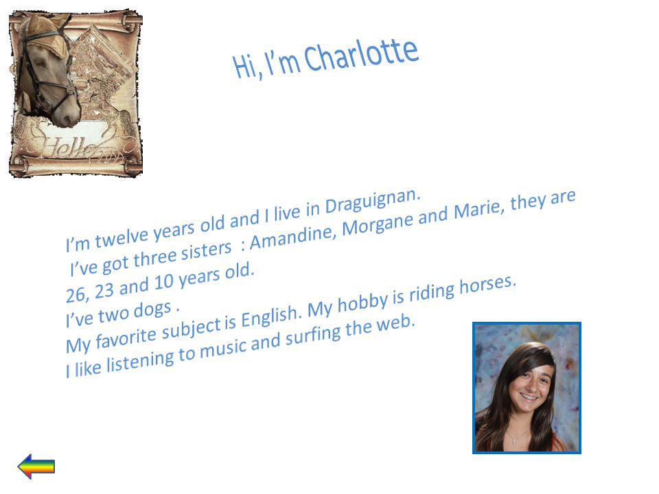 Hi, I'm Charlotte I'm twelve years old and I live in Draguignan.