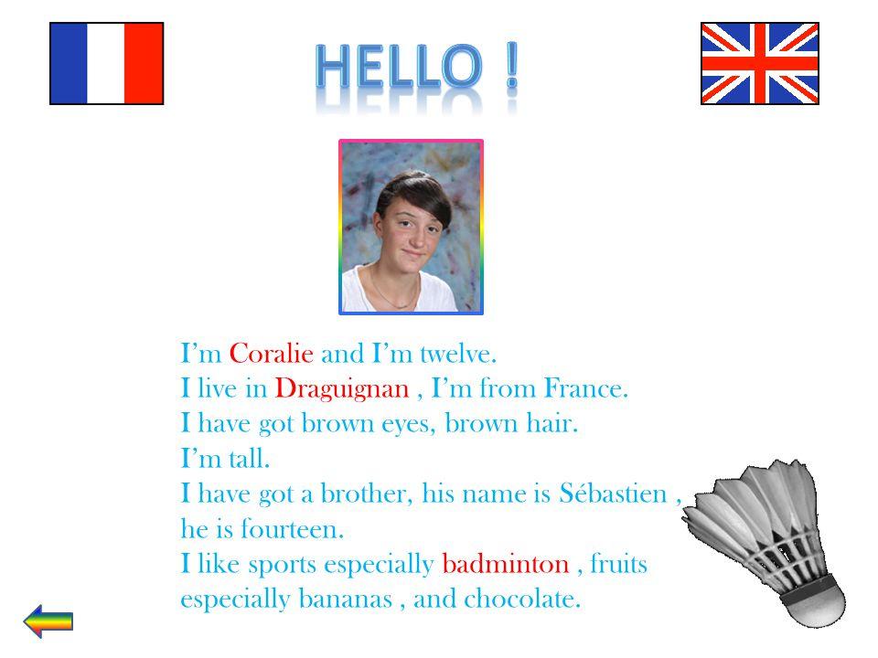 Hello ! I'm Coralie and I'm twelve.
