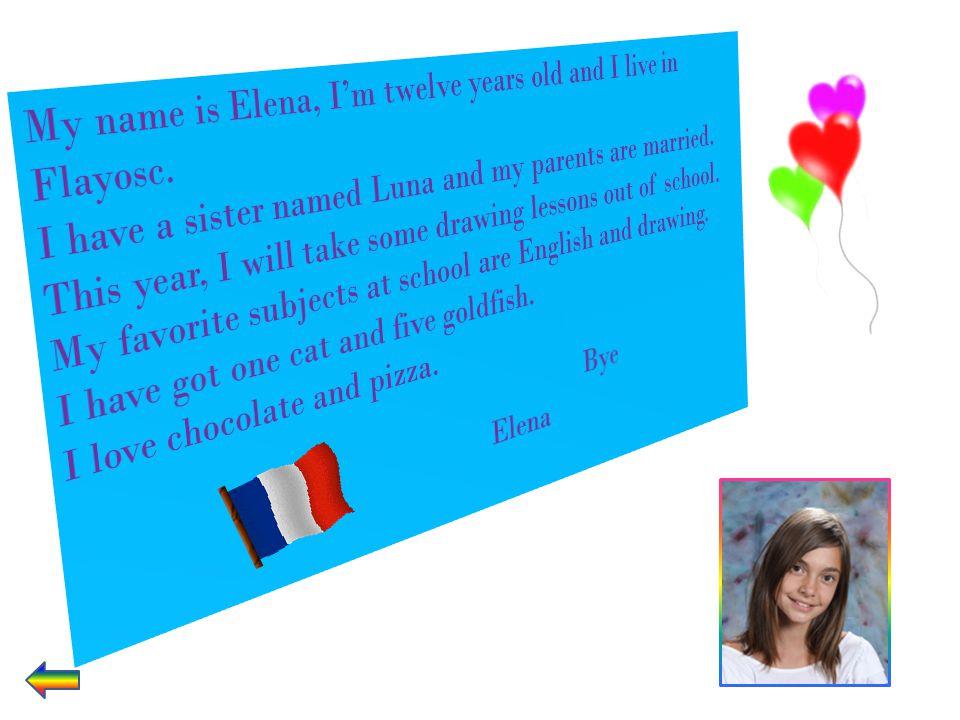 My name is Elena, I'm twelve years old and I live in Flayosc.
