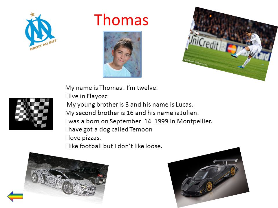 Thomas My name is Thomas . I'm twelve. I live in Flayosc