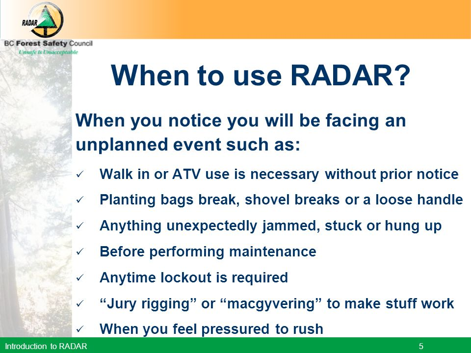 When to use RADAR When you notice you will be facing an unplanned event such as: Walk in or ATV use is necessary without prior notice.