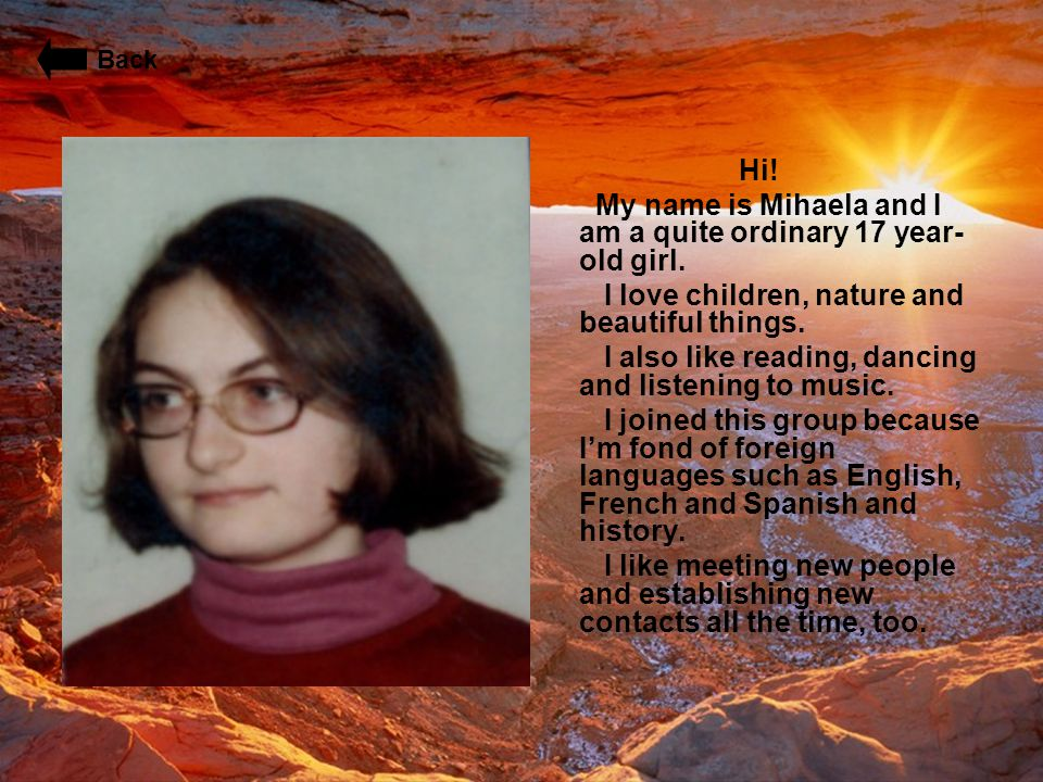 My name is Mihaela and I am a quite ordinary 17 year-old girl.
