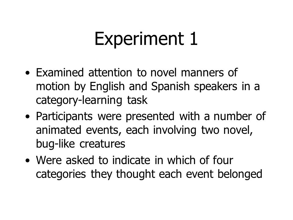 Experiment 1 Examined attention to novel manners of motion by English and Spanish speakers in a category-learning task.