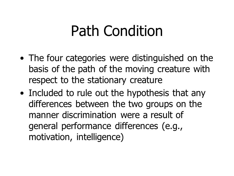 Path Condition The four categories were distinguished on the basis of the path of the moving creature with respect to the stationary creature.