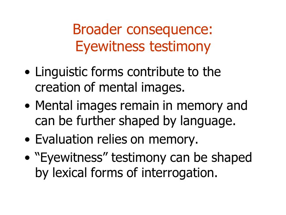 Broader consequence: Eyewitness testimony