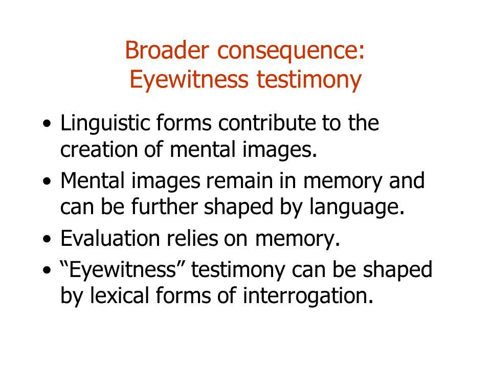 Broader consequence: Eyewitness testimony