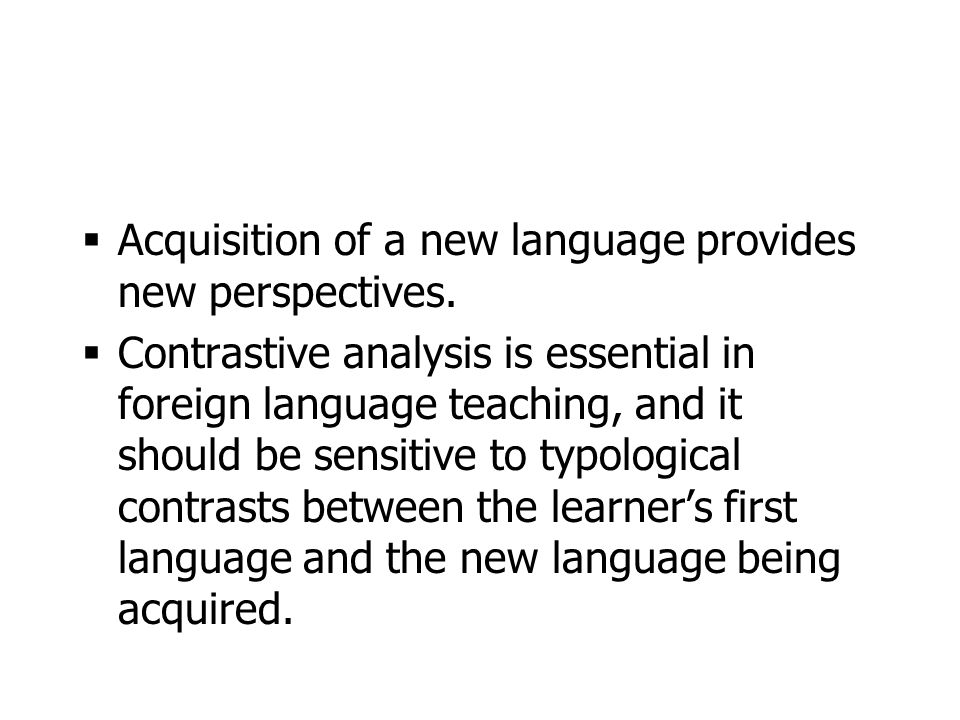Acquisition of a new language provides new perspectives.
