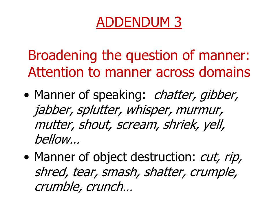 ADDENDUM 3 Broadening the question of manner: Attention to manner across domains