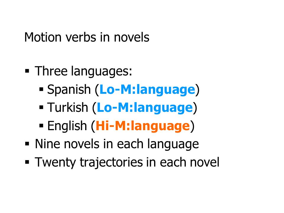 Motion verbs in novels Three languages: Spanish (Lo-M:language) Turkish (Lo-M:language) English (Hi-M:language)