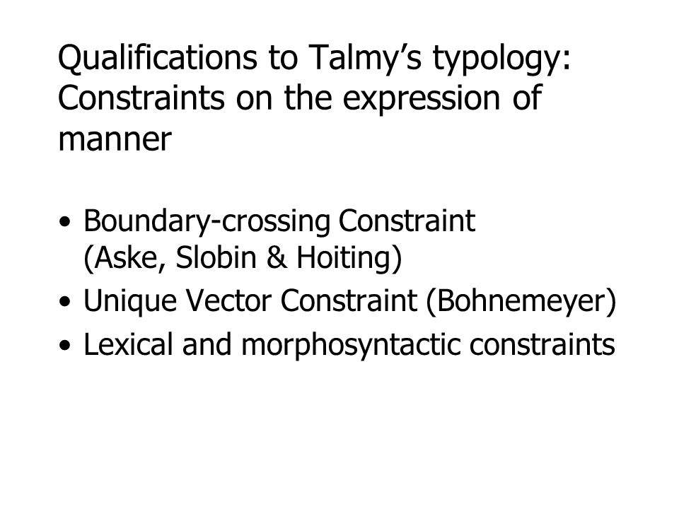 Qualifications to Talmy's typology: Constraints on the expression of manner