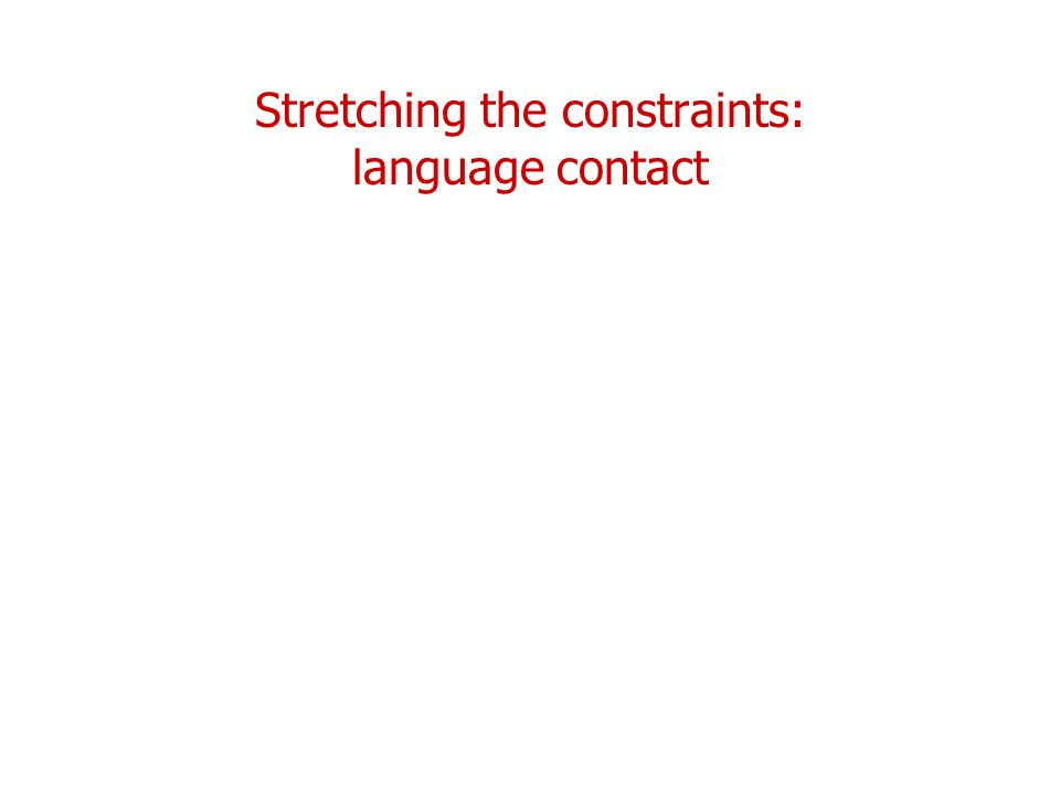 Stretching the constraints: language contact