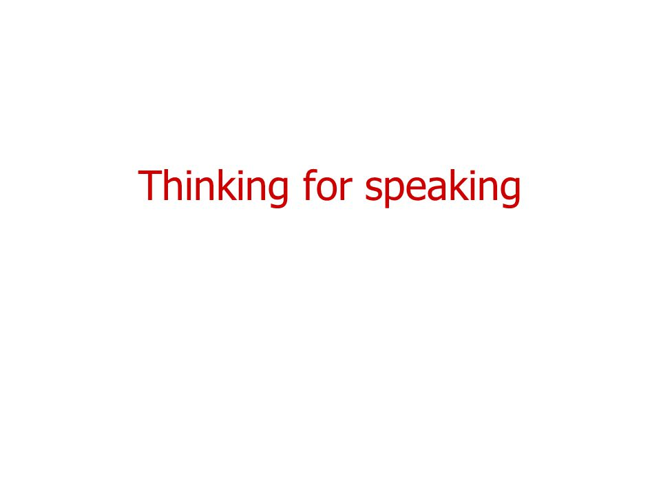 Thinking for speaking