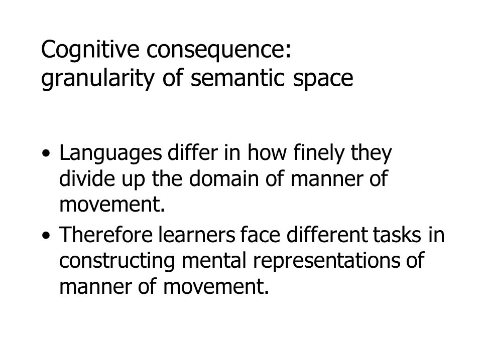 Cognitive consequence: granularity of semantic space