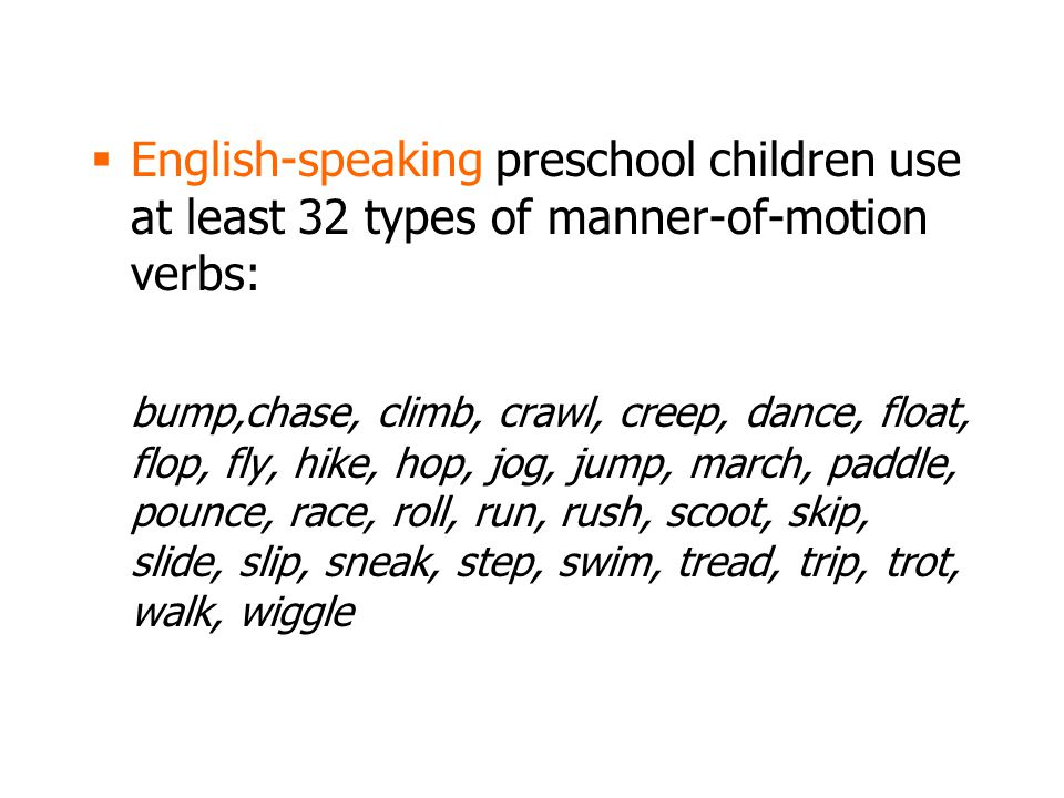 English-speaking preschool children use at least 32 types of manner-of-motion verbs: