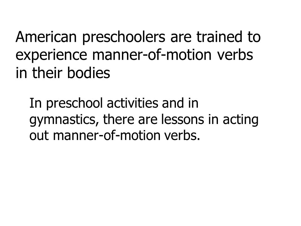 American preschoolers are trained to experience manner-of-motion verbs in their bodies