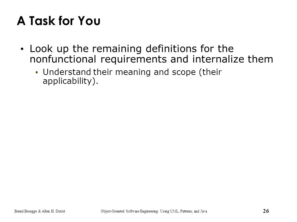 A Task for You Look up the remaining definitions for the nonfunctional requirements and internalize them.