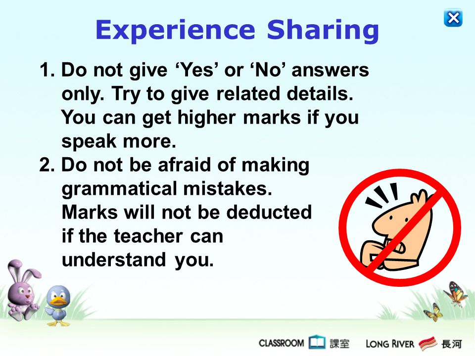 Experience Sharing 1. Do not give 'Yes' or 'No' answers