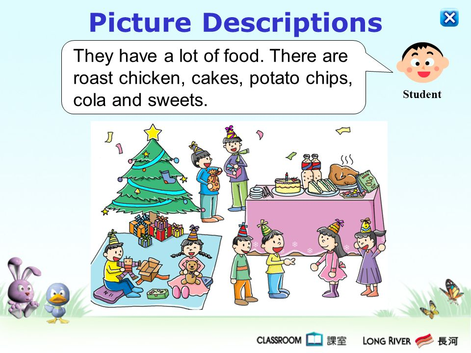 Picture Descriptions They have a lot of food. There are roast chicken, cakes, potato chips, cola and sweets.
