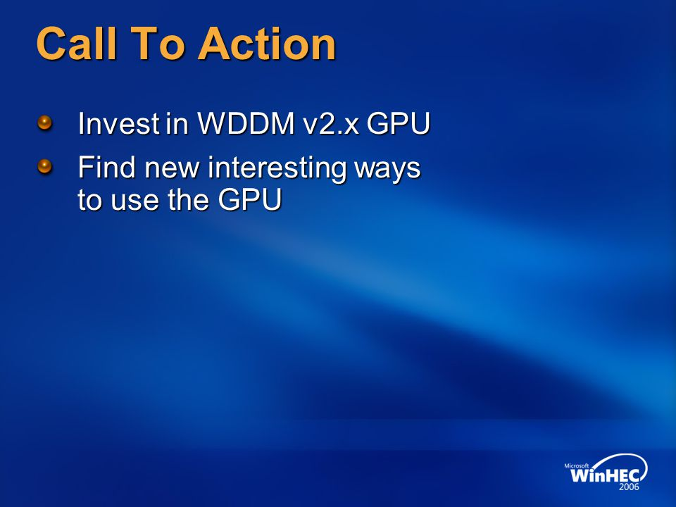 Call To Action Invest in WDDM v2.x GPU