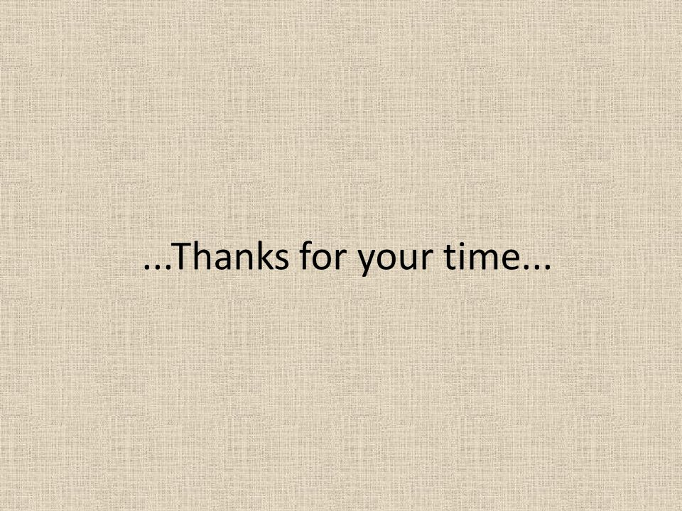 ...Thanks for your time...