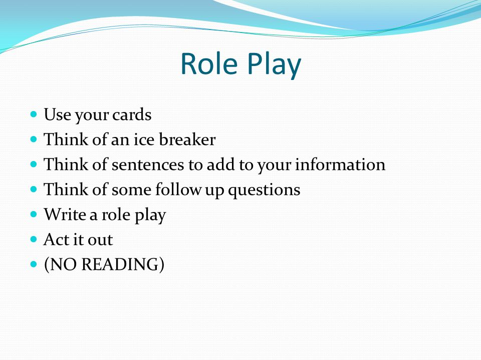 Role Play Use your cards Think of an ice breaker