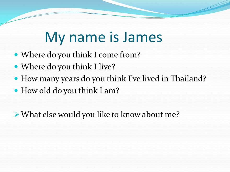 My name is James Where do you think I come from