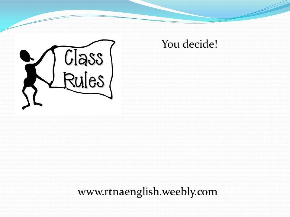You decide! www.rtnaenglish.weebly.com