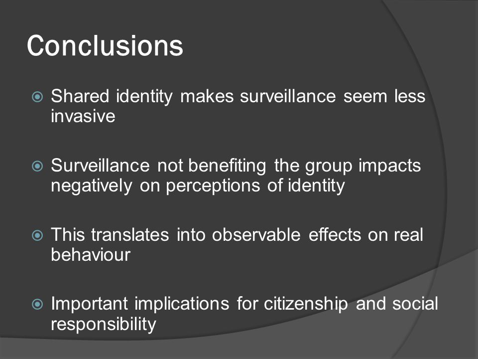 Conclusions Shared identity makes surveillance seem less invasive