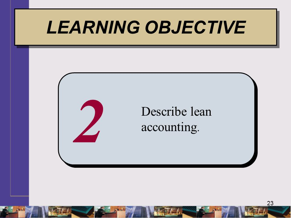 LEARNING OBJECTIVE 2 Describe lean accounting.