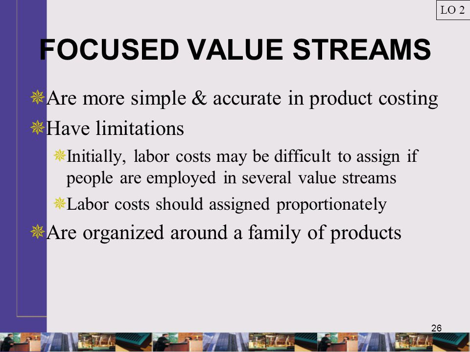 FOCUSED VALUE STREAMS Are more simple & accurate in product costing