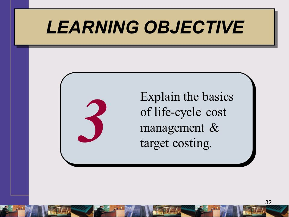 LEARNING OBJECTIVE 3 Explain the basics of life-cycle cost management & target costing.