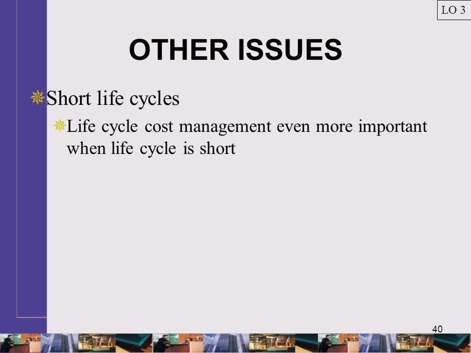 OTHER ISSUES Short life cycles