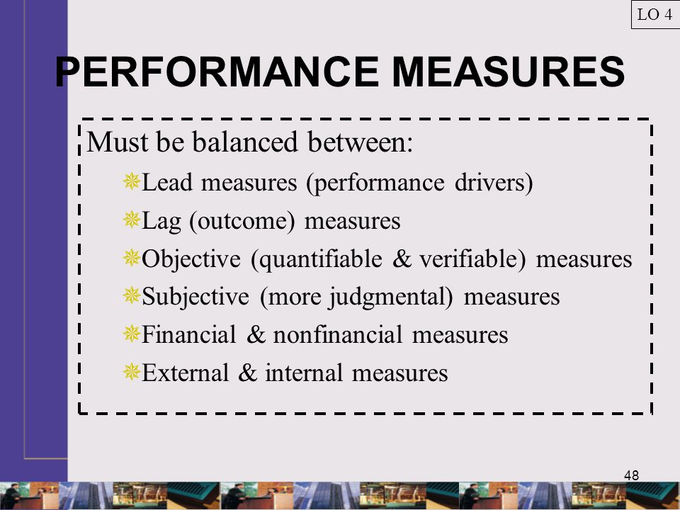 PERFORMANCE MEASURES Must be balanced between: