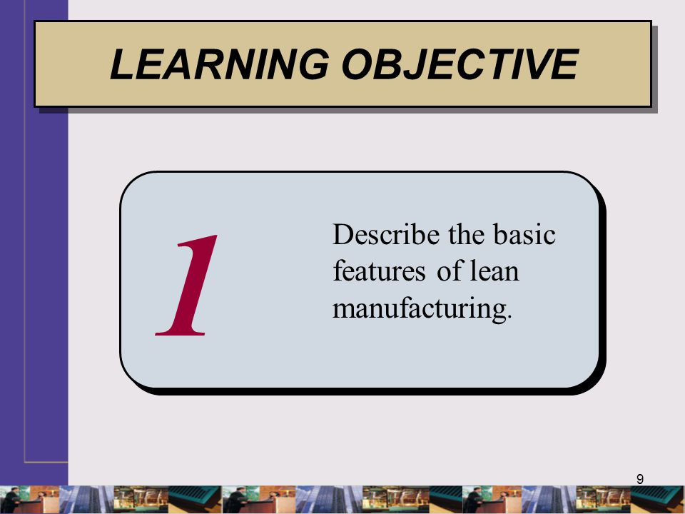 LEARNING OBJECTIVE 1 Describe the basic features of lean manufacturing.