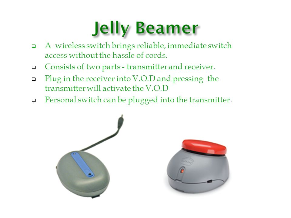 Jelly Beamer A wireless switch brings reliable, immediate switch access without the hassle of cords.