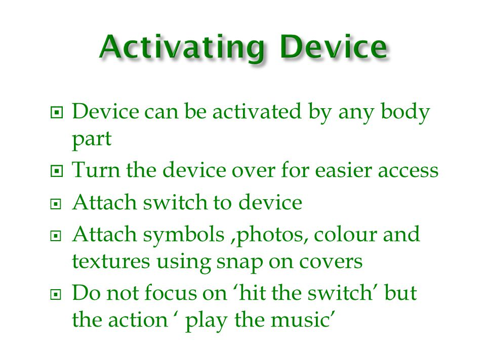 Activating Device Device can be activated by any body part