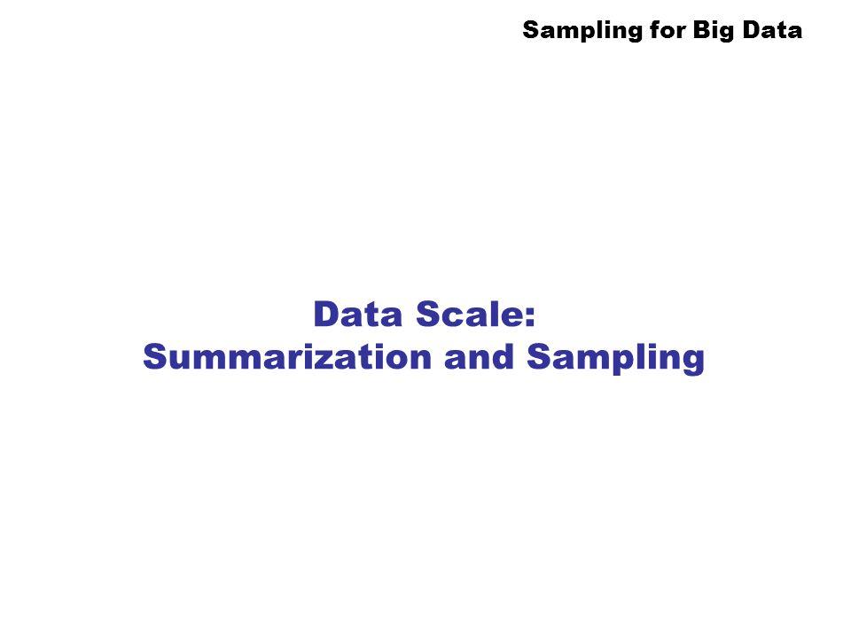 Data Scale: Summarization and Sampling
