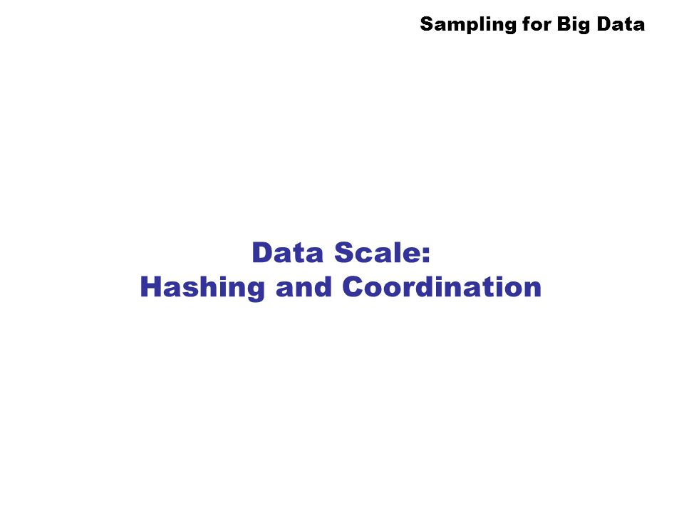 Data Scale: Hashing and Coordination