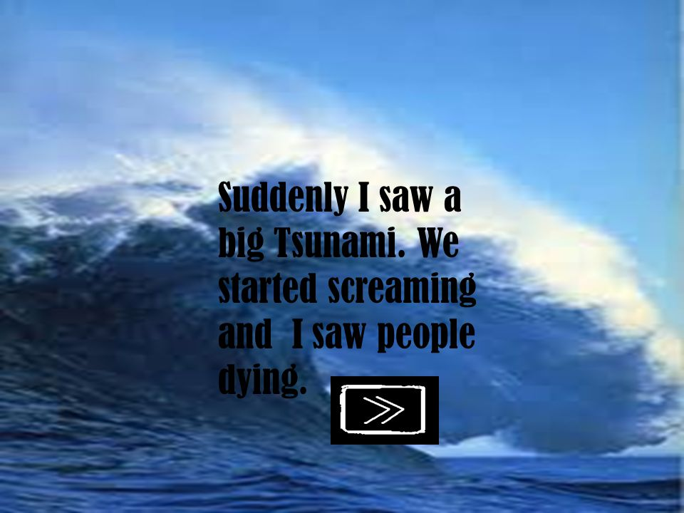 Suddenly I saw a big Tsunami