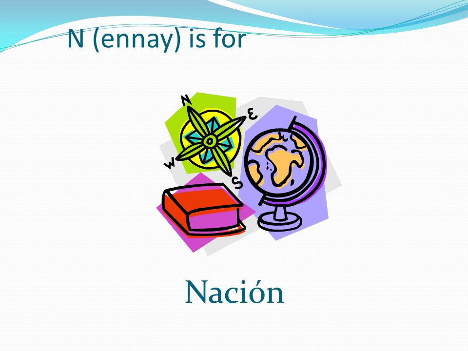 N (ennay) is for Nación